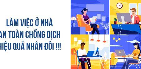 Work from home: làm việc ở nhà an toàn chống dịch, hiệu quả nhân đôi!!!