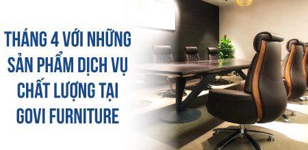 Tháng 4 với những sản phẩm dịch vụ chất lượng tại Govi Furniture